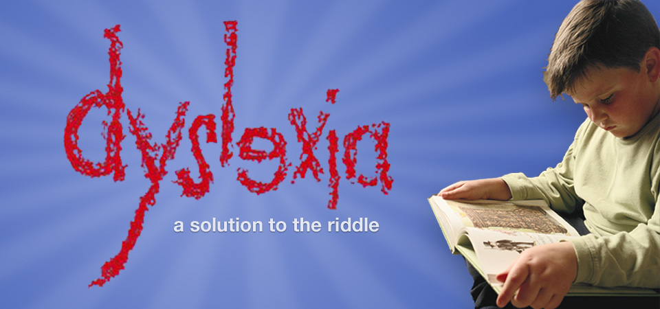 Dyslexia: A Solution to the Riddle